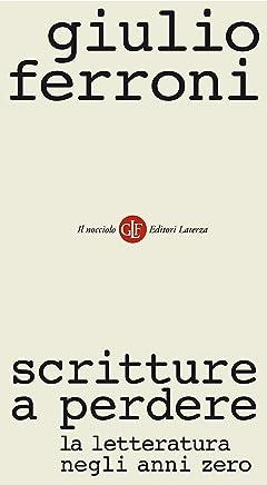 Scritture a perdere: La letteratura negli anni zero (Il nocciolo Vol. 59)