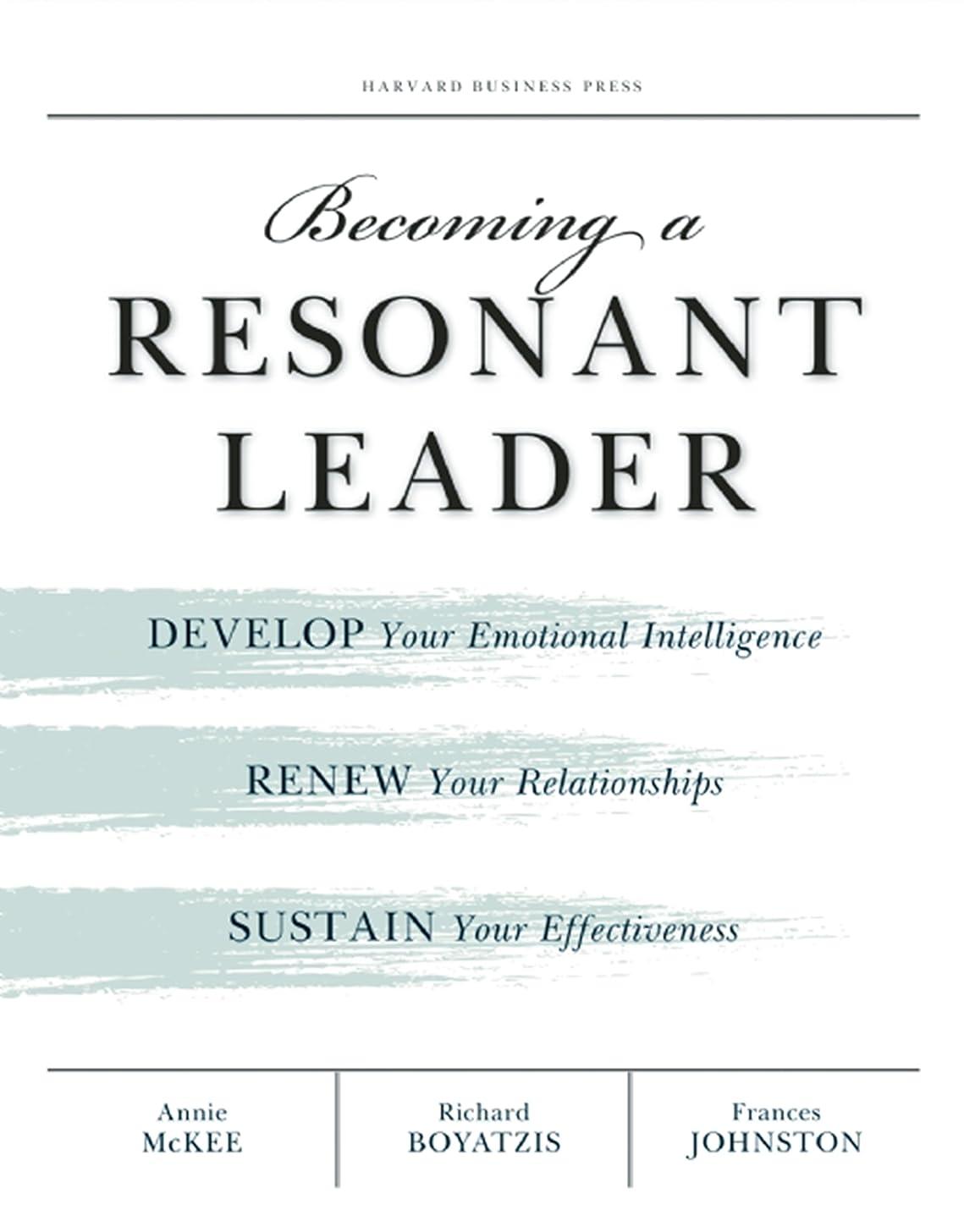 桃給料口頭Becoming a Resonant Leader: Develop Your Emotional Intelligence, Renew Your Relationships, Sustain Your Effectiveness (English Edition)