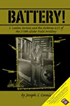Battery!: C. Lenton Sartain and the Airborne G.I's of the 319th Glider Field Artillery