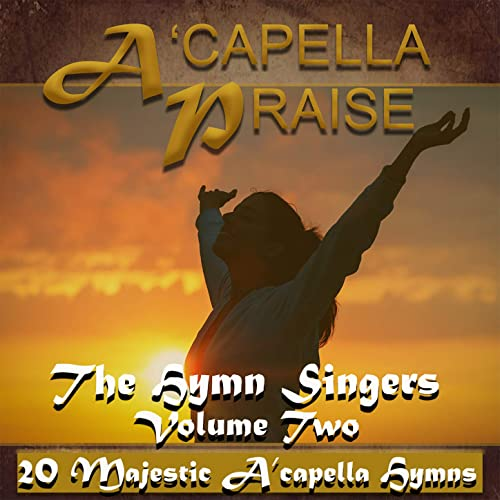A'capella Praise, Vol  2 by The Hymn Singers on Amazon Music