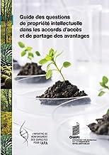 Guide des questions de propriété intellectuelle dans les accords relatifs à l'accès et au partage des avantages (French Ed...