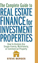 The Complete Guide to Real Estate Finance for Investment Properties: How to Analyze Any Single-Family, Multifamily, or Commercial Property
