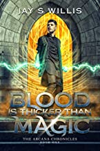 Blood is Thicker than Magic: A Coming of Age Urban Fantasy Novel (The Arcana Chronicles)