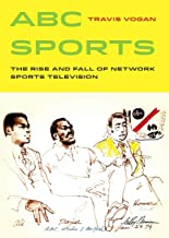 ABC Sports: The Rise and Fall of Network Sports Television (Sport in World History)