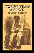 Twelve Years a Slave: Solomon Northup (History, Americas, Biography & autobiography, Classics, Literature) [Annotated]