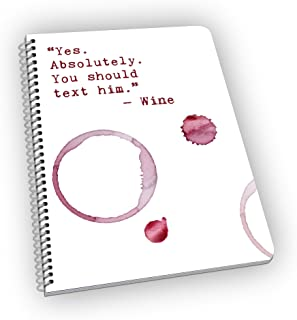 Bad Advice from Wine - Funny Notebook with Wine Quotes - Yes. Absolutely. You Should Text Him.