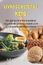 Livro de Receitas Keto: Receitas de Pães E Barras Ketogenicas Para Fazer Com Sua Panificadora E Forno