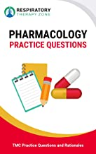 Respiratory Pharmacology Practice Questions: 35 Questions, Answers, and Rationales to Help Prepare for the TMC Exam (TMC Exam, Respiratory Study Guide, ... RRT Practice Questions, RRT Exam)