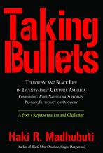 Taking Bullets: Terrorism and Black Life in Twenty-first Century America Confronting White Nationalism, Supremacy, Privilege, Plutocracy and Oligarchy