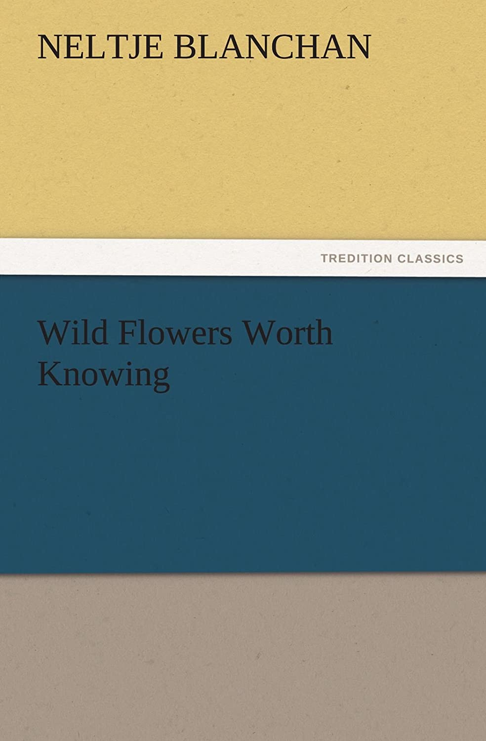 Wild Flowers Worth Knowing (TREDITION CLASSICS)