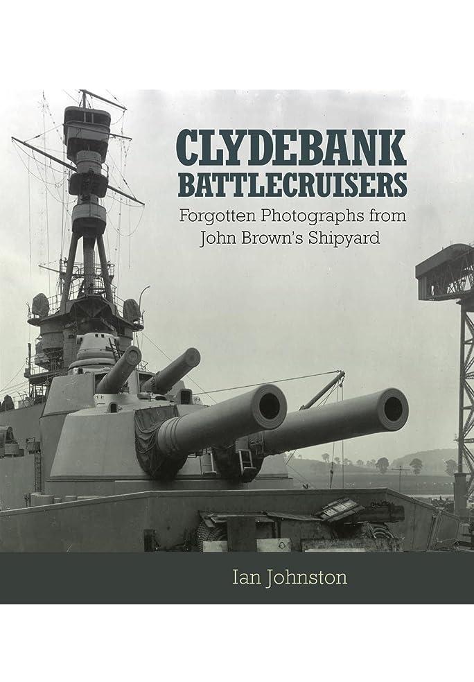 パッド確認するプレビスサイトClydebank Battlecruisers: Forgotten Photographs from John Brown's Shipyard (English Edition)