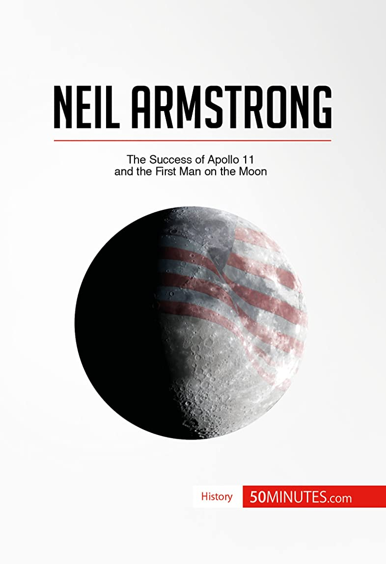 リングレット薄める政令Neil Armstrong: The Success of Apollo 11 and the First Man on the Moon (History) (English Edition)