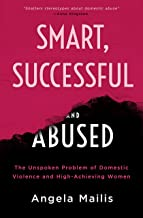Smart, Successful & Abused: The Unspoken Problem of Domestic Violence and High-Achieving Women