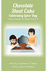 Chocolate Sheet Cake - Celebrating Labor Day (A Boy Learns to Bake Book 4) Kindle Edition