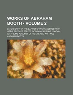 Works of Abraham Booth (Volume 2); Late Pastor of the Baptist Church Assembling in Little Prescot Street, Goodman's Field...