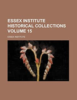 Essex Institute Historical Collections Volume 15