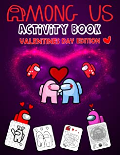 Among Us Activity Book Valentines Day Edition: An Activity Book for Learn How To Draw Among Us Coloring Pages Maze, Word S...