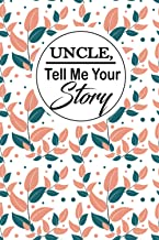 Uncle,Tell me your story: An Uncle 's guided Journal to share his life. It's a great gift for Uncles