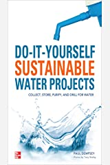 Do-It-Yourself Sustainable Water Projects: Collect, Store, Purify, and Drill for Water Kindle Edition