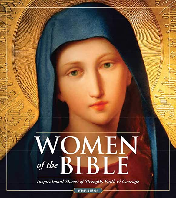 Women of the Bible: Stories of Strength, Faith & Courage