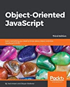 Object-Oriented JavaScript: Learn everything you need to know about object-oriented JavaScript (OOJS), 3rd Edition