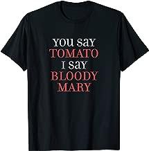 You Say TOMATO - I Say BLOODY MARY | Funny T-Shirt