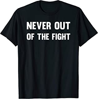 never out of the fight shirt