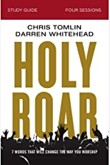 Holy Roar Study Guide: Seven Words That Will Change the Way You Worship Kindle Edition