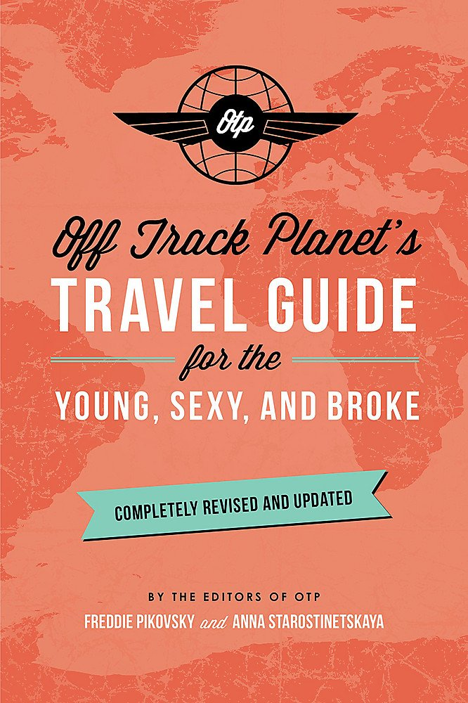 Image OfOff Track Planet's Travel Guide For The Young, Sexy, And Broke: Completely Revised And Updated
