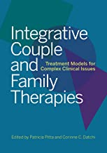 Integrative Couple and Family Therapies: Treatment Models for Complex Clinical Issues