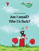 Am I small? Ydw i'n fach?: Children's Picture Book English-Welsh (Bilingual Edition) (English and Welsh Edition)