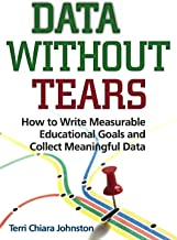 Data Without Tears: How to Write Measurable Educational Goals and Collect Meaningful Data (No Longer Available--See new ed...