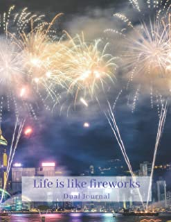 Life is like fireworks: Dual Journal (Dotted and Ruled), Notebook, Diary, Large 8.5x11 inches, Purposes as Recording Notes...