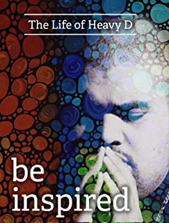 The Life Of Heavy D- Be Inspired