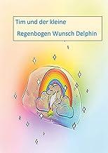 Tim und der kleine Regenbogen Wunsch Delphin (German Edition)