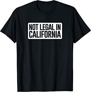 Not Legal in California - Funny AK-47 and AR-15 Gun T-Shirt