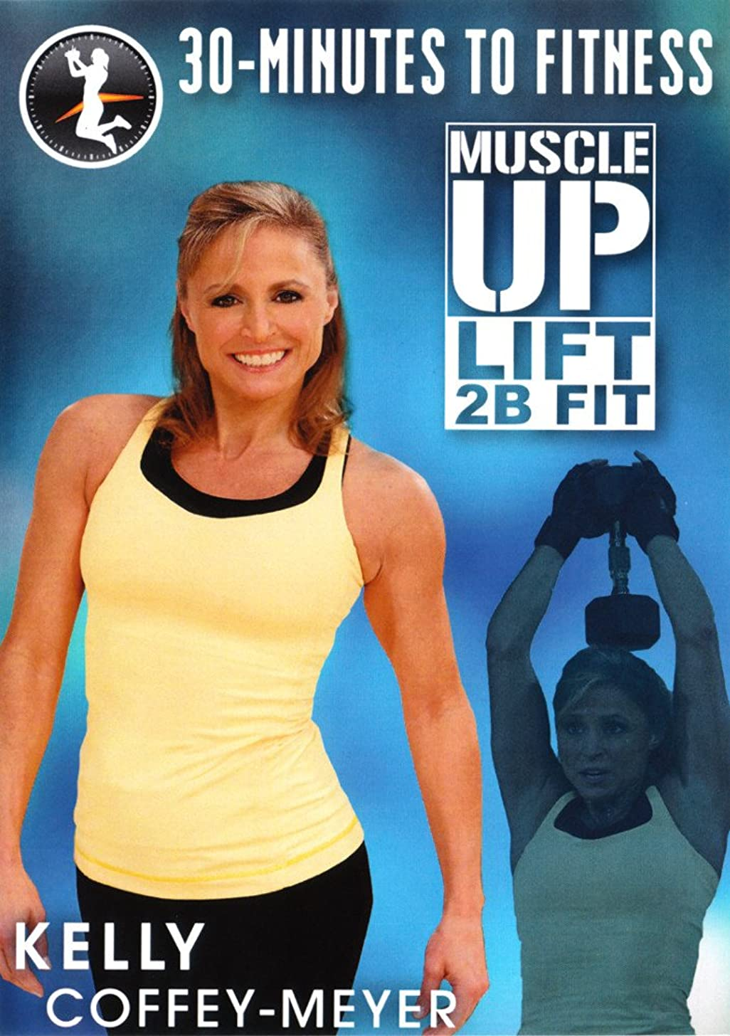 30 Minutes to Fitness: Muscle Up Lift 2B Fit with Kelly Coffey-Meyer