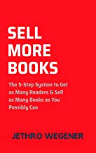 Sell More Books: The 5-Step System to Get As Many Readers & Sell As Many Books As You Possibly Can