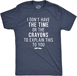 Mens I Don't Have The Time Or The Crayons to Explain This to You Tshirt Funny Tee