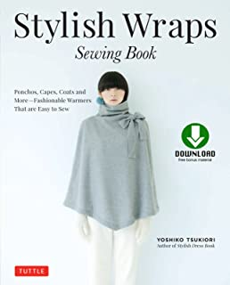Stylish Wraps Sewing Book: Ponchos, Capes, Coats and More - Fashionable Warmers that are Easy to Sew (Download for Pattern...