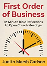 First Order of Business: 12-Minute Bible Reflections to Open Church Meetings