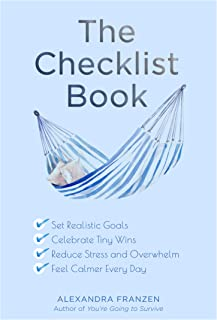 The Checklist Book: Set Realistic Goals, Celebrate Tiny Wins, Reduce Stress and Overwhelm, and Feel Calmer Every Day (For Fans of The Checklist Manifesto, Atomic Habits, or Checklist for Life)