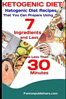 KETOGENIC DIET: Ketogenic Diet Recipes That You Can Prepare Using 7 Ingredients and Less in Less Than 30 Minutes (Ace Keto)