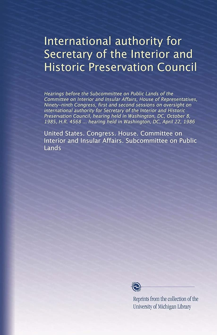 International authority for Secretary of the Interior and Historic Preservation Council: Hearings before the Subcommittee on Public Lands of the Committee on Interior a...