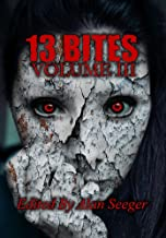 13 Bites Volume III (13 Bites Horror Anthology Book 3)