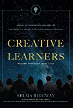 Creative Learners: Stories Of Inspiration And Success from People with Dyslexia, ADD, or Other Learning Differences
