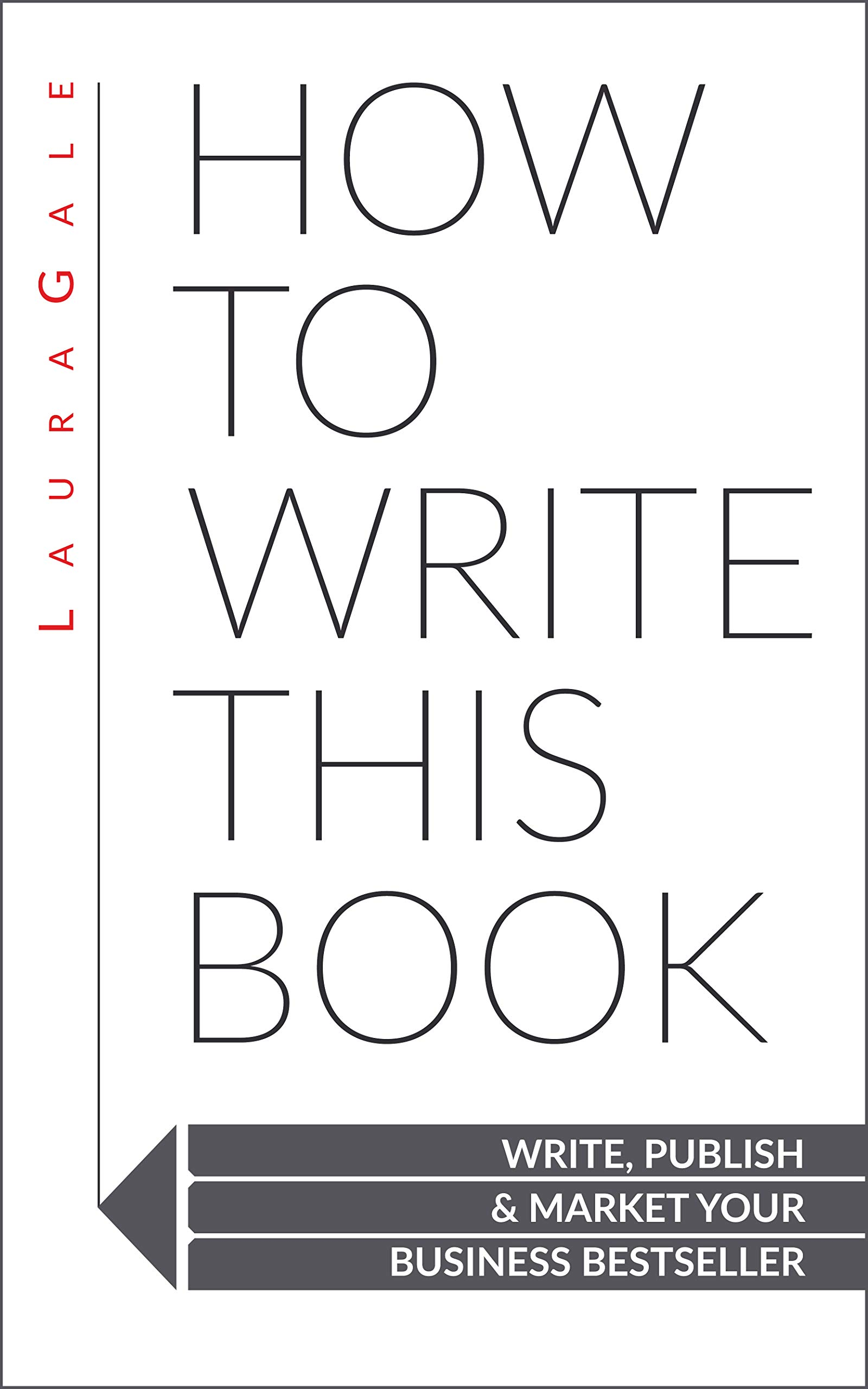 How To Write This Book: Write, Publish & Market Your Business Bestseller