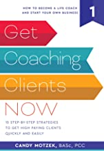 Get Coaching Clients Now: 15  Step by Step Strategies to Get High Paying Clients Quickly and Easily