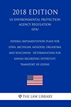 Federal Implementation Plans for Iowa, Michigan, Missouri, Oklahoma and Wisconsin - Determination for Kansas Regarding Interstate Transport of Ozone (US ... Protection Agency Regulation) (EP