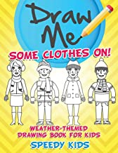 Draw Me Some Clothes On! Weather-Themed Drawing Book for Kids